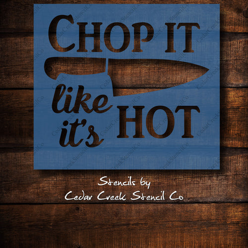 Funny Kitchen Stencil, Chop it like it's hot stencil, reusable 7mil blue mylar stencil, DIY kitchen decor, craft stencil for paint - Cedar Creek Stencil Co.