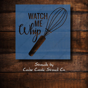 Funny kitchen stencil, Watch me whip stencil, reusable blue 7mil mylar stencil, craft stencil for sign making, DIY kitchen decor - Cedar Creek Stencil Co.