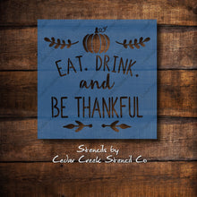 Load image into Gallery viewer, Eat Drink and be Thankful reusable craft stencil, Thanksgiving stencil, Fall stencil, Autumn stencil, holiday stencil, diy sign making stencils - Cedar Creek Stencil Co.