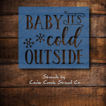 Load image into Gallery viewer, Baby It's Cold Outside Stencil, Reusable Christmas Winter Stencil, DIY Sign Making Stencil, Craft Stencil, Paint Stencil, Christmas Decor - Cedar Creek Stencil Co.