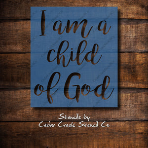 I Am A Child Of God Stencil, Reusable stencil, Christian Stencil, Religious Stencil, Craft Stencil, Paint stencil, Inspirational Stencil - Cedar Creek Stencil Co.