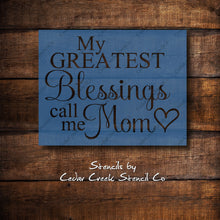 Load image into Gallery viewer, My Greatest Blessings Call Me Mom Stencil, Mothers Day Stencil, Mom Stencil, Craft Stencil, DIY Mothers Day Craft, Paint Stencil, Reusable - Cedar Creek Stencil Co.