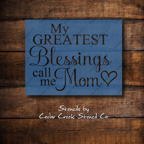 My Greatest Blessings Call Me Mom Stencil, Mothers Day Stencil, Mom Stencil, Craft Stencil, DIY Mothers Day Craft, Paint Stencil, Reusable - Cedar Creek Stencil Co.