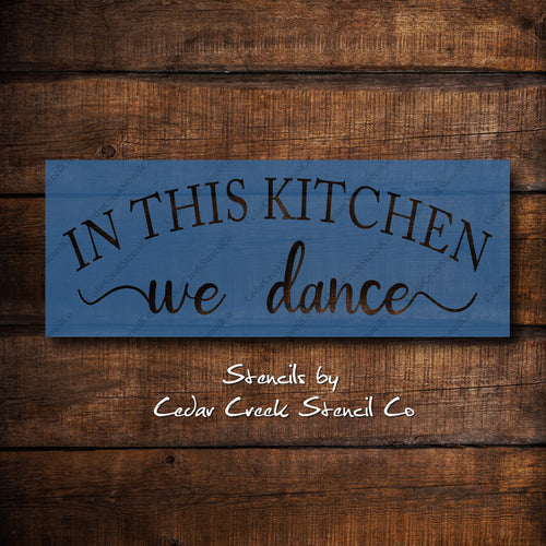 In this kitchen we dance stencil, reusable mylar stencil, Kitchen stencil, dancing stencil, craft stencil for sign making and crafts - Cedar Creek Stencil Co.