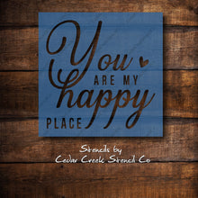 Load image into Gallery viewer, You are my happy place stencil, Love stencil, romance stencil, wedding stencil, reusable craft stencil, pillow stencil, sign making stencil - Cedar Creek Stencil Co.