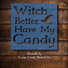 Load image into Gallery viewer, Halloween Stencil, Witch Better Have My Candy Stencil, Funny Halloween Stencil, Witch Stencil, Trick Or Treat Stencil, Funny Craft Stencil - Cedar Creek Stencil Co.
