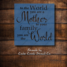 Load image into Gallery viewer, To your Family You Are The World Stencil, Mother Stencil, Mothers Day Craft, DIY Craft, Sign Making Stencil, Pillow Stencil, reusable - Cedar Creek Stencil Co.