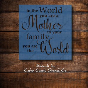 To your Family You Are The World Stencil, Mother Stencil, Mothers Day Craft, DIY Craft, Sign Making Stencil, Pillow Stencil, reusable - Cedar Creek Stencil Co.