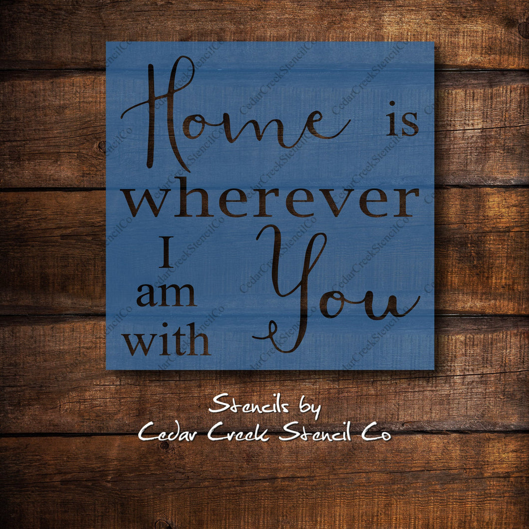 Home Is Wherever I Am With You Stencil, Reuable Stencil, Love Stencil, Home Stencil, Craft Stencil, Paint Stencil, 7 mil mylar stencil - Cedar Creek Stencil Co.