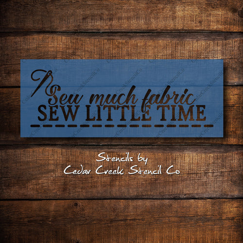 Sew Much Fabric Sew Little Time Stencil, Sewing Craft, Sewing Stencil, Resuable Stencil, Paint Stencil, Craft Room Stencil, Sign making - Cedar Creek Stencil Co.
