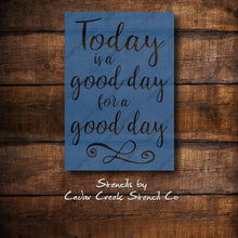 Load image into Gallery viewer, Today Is A Good Day For A Good Day reusable Stencil, mylar stencil, sign making stencil, diy decor, quote stencil, pillow stencil - Cedar Creek Stencil Co.