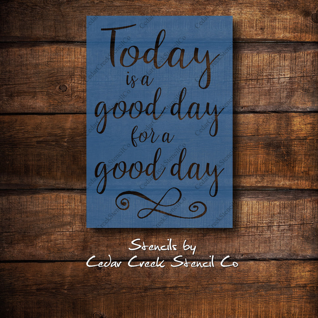 Today Is A Good Day For A Good Day reusable Stencil, mylar stencil, sign making stencil, diy decor, quote stencil, pillow stencil - Cedar Creek Stencil Co.