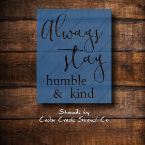 Always stay humble and kind stencil, Reusable stencil, paint stencil, sign making stencil, 7mil mylar stencil, quote stencil, song stencil - Cedar Creek Stencil Co.