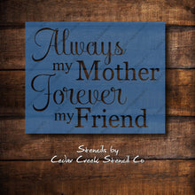 Load image into Gallery viewer, Always My Mother Forever My Friend Stencil, Mothers Day Stencil, DIY Mothers Day Craft, Stencil For Signs, Paint Stencil, reusable stencil - Cedar Creek Stencil Co.
