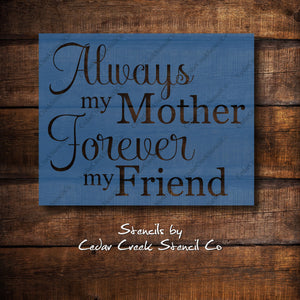 Always My Mother Forever My Friend Stencil, Mothers Day Stencil, DIY Mothers Day Craft, Stencil For Signs, Paint Stencil, reusable stencil - Cedar Creek Stencil Co.