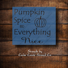 Load image into Gallery viewer, Fall Stencil, Pumpkin spice and everything nice stencil, word stencil, craft stencil, diy sign stencil, reusable stencil, paint stencil - Cedar Creek Stencil Co.