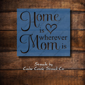 Home Is Wherever Mom Is Stencil, Reusable Stencil, Mothers Day Stencil, DIY Mothers Day Craft, Paint Stencil, Fabric Stencil, Mom Stencil - Cedar Creek Stencil Co.