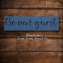 Load image into Gallery viewer, Be our guest stencil, reusable craft stencil, 7mil mylar stencil, paint stencil, chalk stencil, guest stencil, sign stencil, farmhouse decor - Cedar Creek Stencil Co.