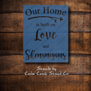 Our home is built on love and shenanigans stencil, craft stencil, reusable stencil, 7mil stencil, sign making stencil, paint stencil - Cedar Creek Stencil Co.