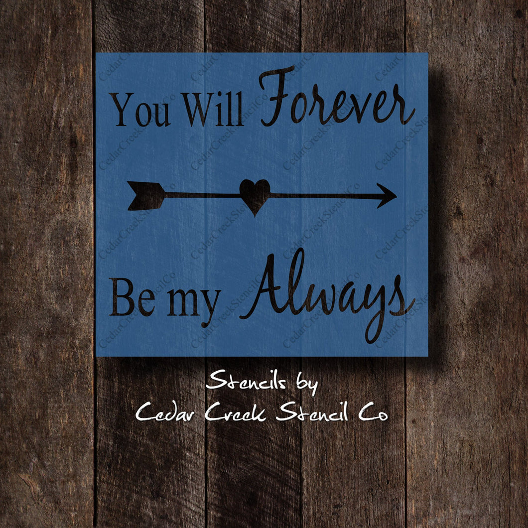 You will forever be my always reusable craft stencil, DIY sign stencil, Pillow stencil, romantic stencil, DIY paint stencil for sign making - Cedar Creek Stencil Co.