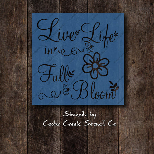 Live Life In Full Bloom Reusable Stencil, 7mil mylar stencil, Spring Stencil, Easter Stencil, Garden Stencil, Paint and Crafts Stencil - Cedar Creek Stencil Co.
