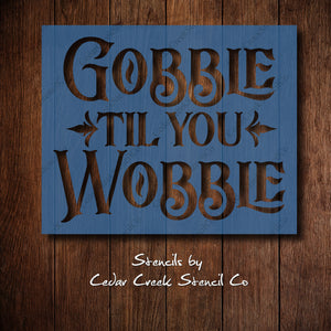 Reusable Fall Stencil, Gobble til you wobble Thanksgiving stencil, Autumn stencil, washable stencil, craft stencil for sign making - Cedar Creek Stencil Co.