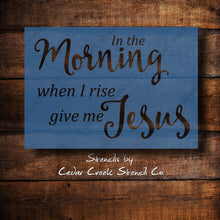 Load image into Gallery viewer, In The Morning When I Rise Give Me Jesus - Reusable Craft Stencil