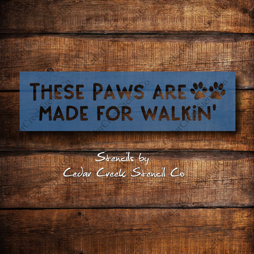 These Paws Are Made For Walkin' - Reusable Pet Stencil