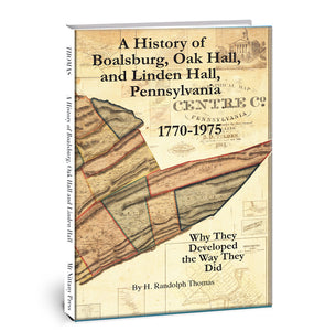 A History of Boalsburg, Oak Hall, and Linden Hall, Pennsylvania 1770-1975: Why They Developed the Way They Did