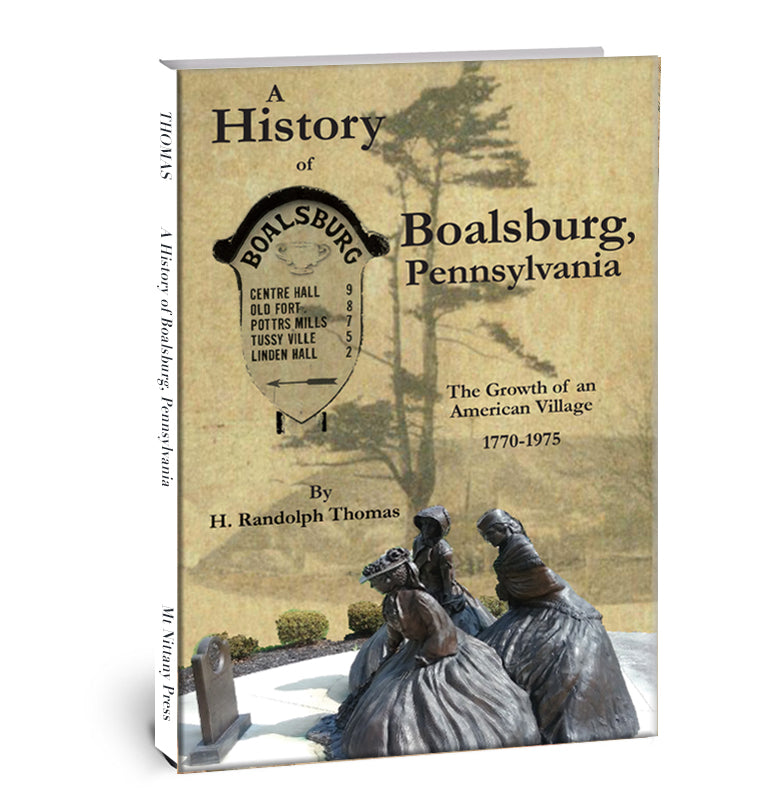 A History of Boalsburg, Pennsylvania, 1770-1975: The Growth of an American Village