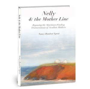 Nelly & the Mother Line: Roaming the Maritimes Finding 9 Generations of Acadian Mothers
