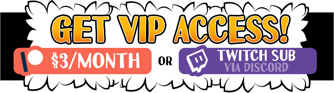 Pledge on Patreon or Subscribe on Twitch for VIP rewards!