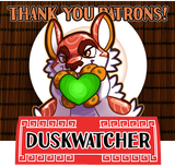 Thank you for your patronage, Duskwatcher!