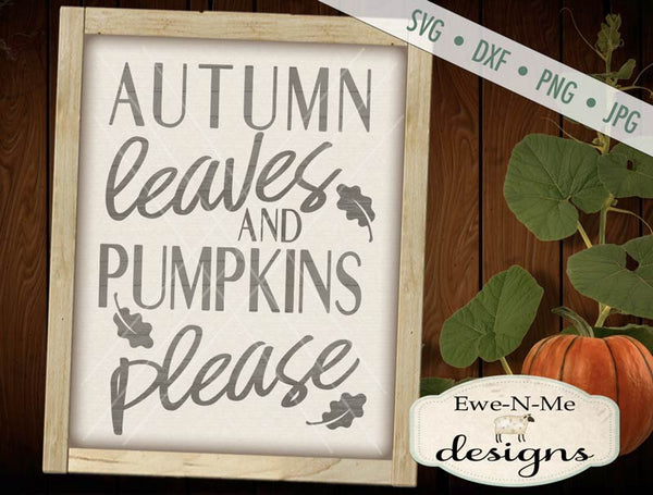 Autumn Leaves Pumpkins Please - SVG