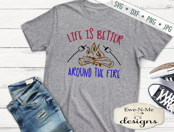 Life Is Better Around The Fire - SVG