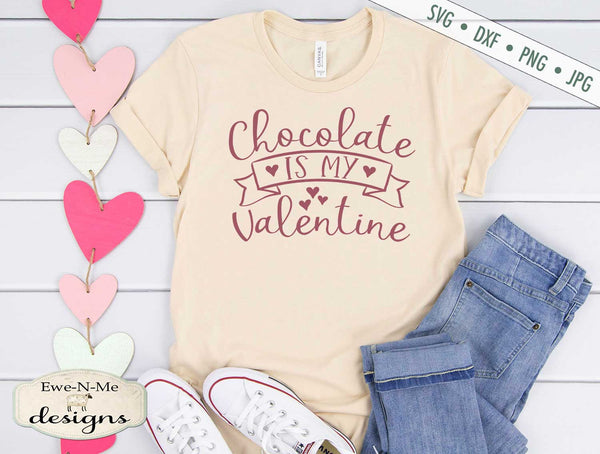 Chocolate Is My Valentine - Chocolate Lover - Heart - SVG