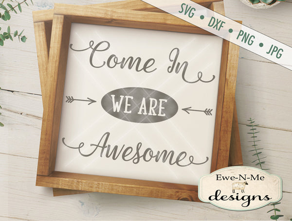Come In We Are Awesome - SVG