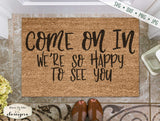 Come On In - Happy To See You - Doormat - SVG