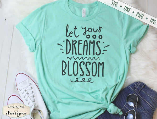 Let Your Dreams Blossom - SVG