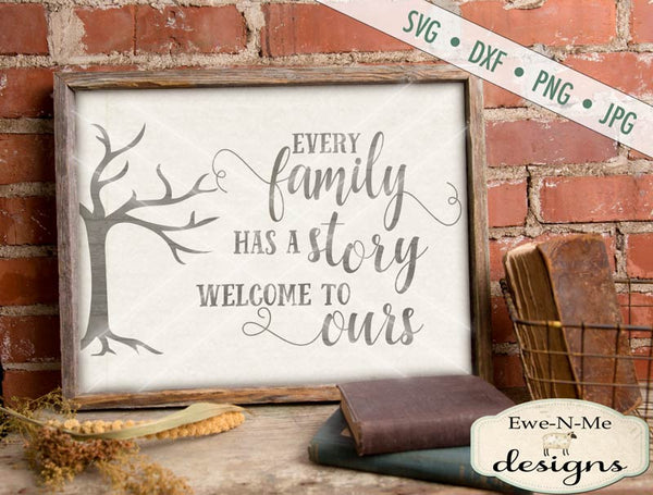 Every Family has a Story Welcome to Ours - SVG
