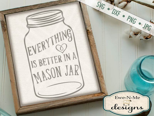 Everything is Better in a Mason Jar - SVG