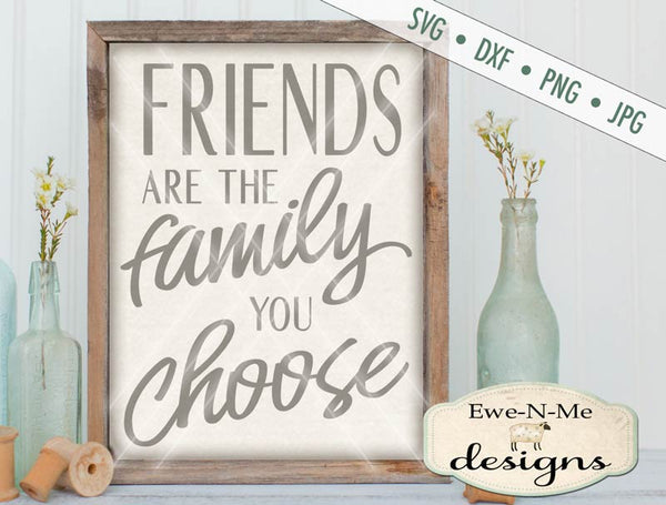 Friends are the Family you Choose - SVG