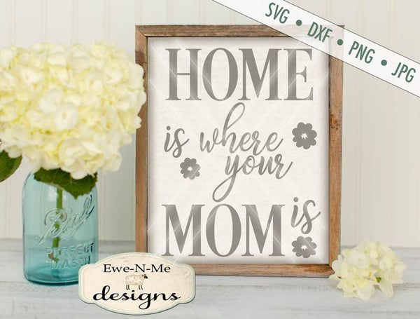 Home Is Where Your Mom Is - SVG