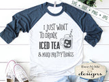 Drink Iced Tea  & Make Pretty Things  - SVG