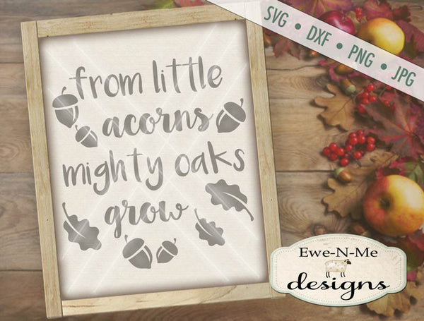 Little Acorns - Mighty Oaks - SVG