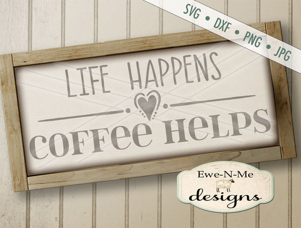 Life Happens Coffee Helps - SVG