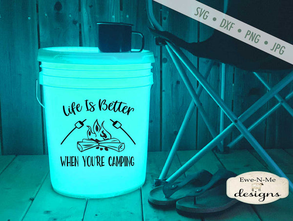 Life Is Better When You're Camping - Camping Bucket - SVG
