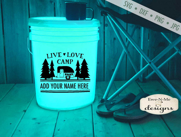 Live Love Camp - Camping Bucket - SVG