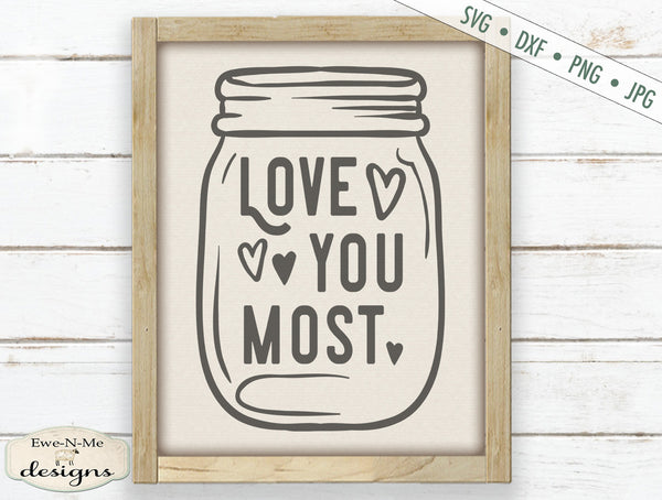 Love You Most - Mason Jar - Valentine - Wedding - SVG