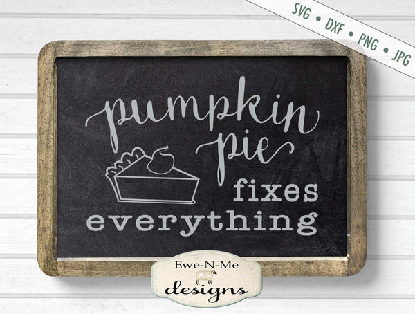 Pumpkin Pie Fixes Everything - Fall - SVG